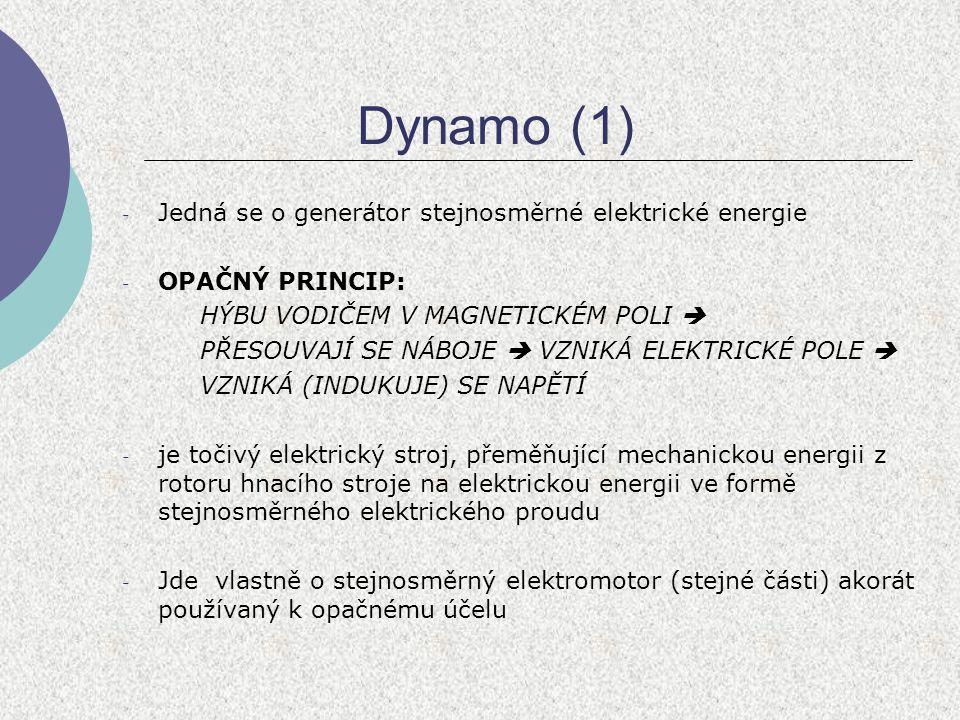 Dynamo (1) Jedná se o generátor stejnosměrné elektrické energie