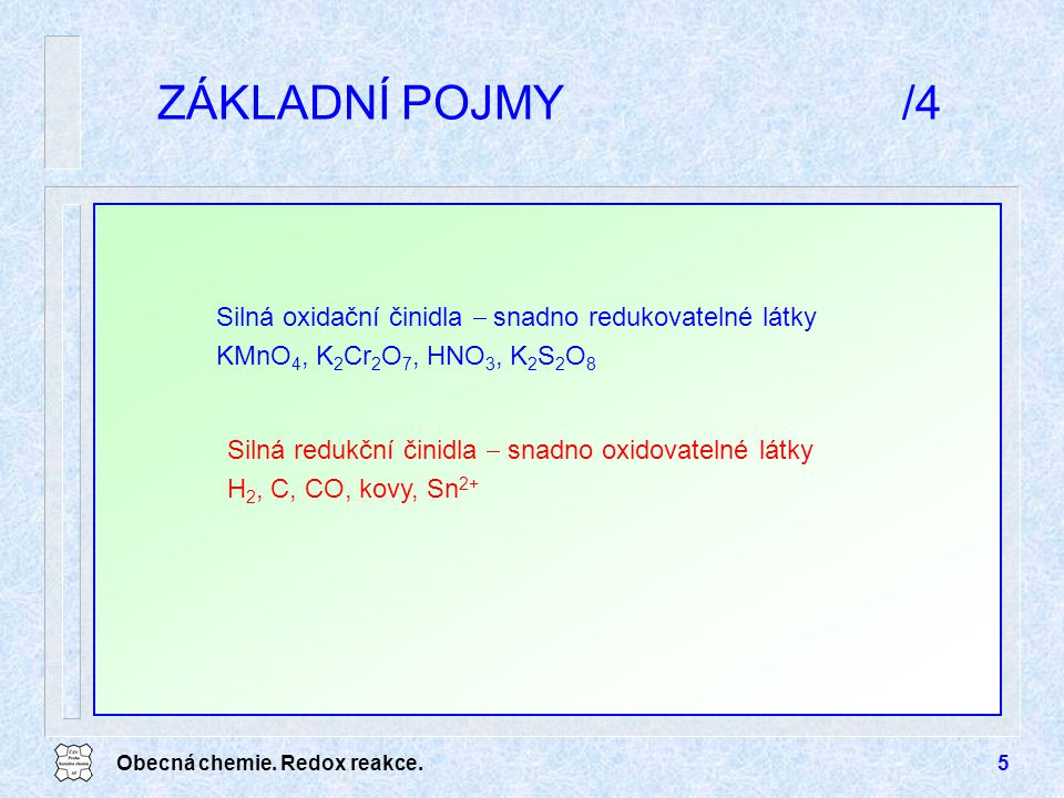 ZÁKLADNÍ POJMY /4 Silná oxidační činidla  snadno redukovatelné látky