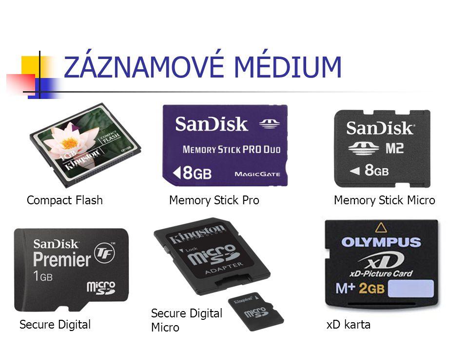 ZÁZNAMOVÉ MÉDIUM Compact Flash Memory Stick Pro Memory Stick Micro