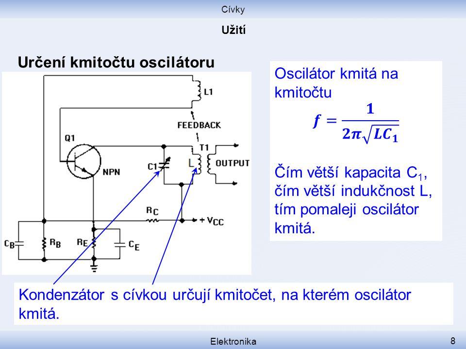 Určení kmitočtu oscilátoru Oscilátor kmitá na kmitočtu 𝒇= 𝟏 𝟐𝝅 𝑳 𝑪 𝟏