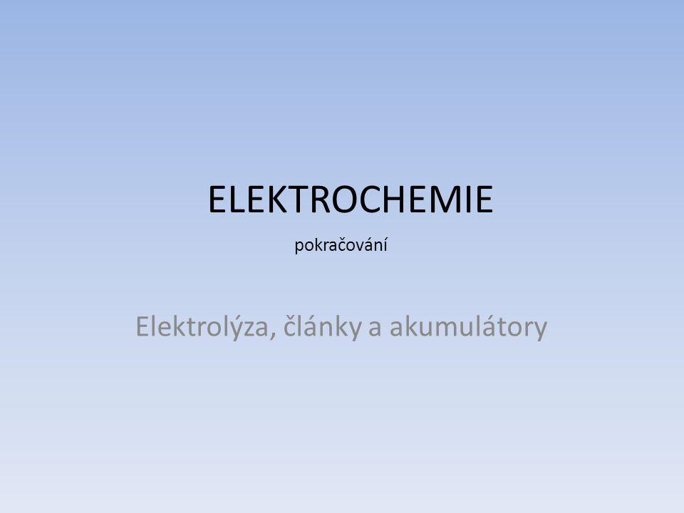 pokračování Elektrolýza, články a akumulátory