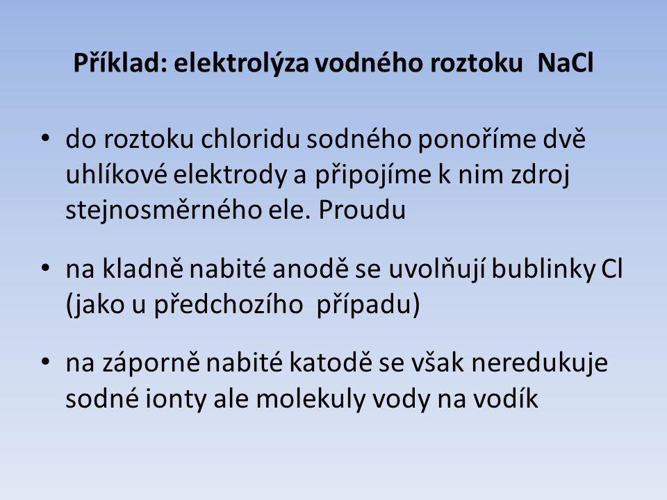 Příklad: elektrolýza vodného roztoku NaCl