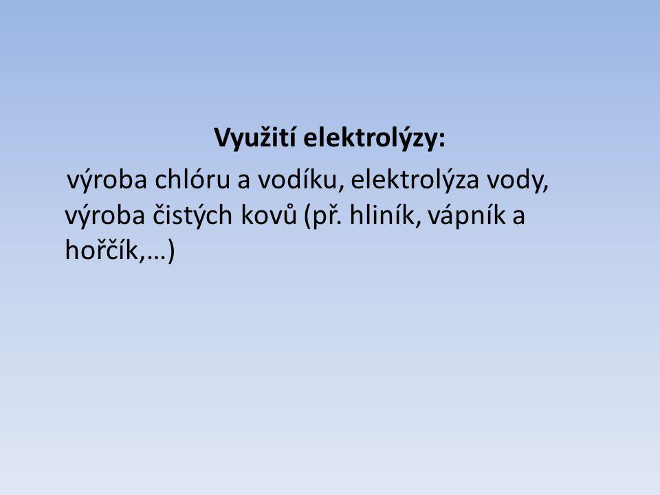 Využití elektrolýzy: výroba chlóru a vodíku, elektrolýza vody, výroba čistých kovů (př.