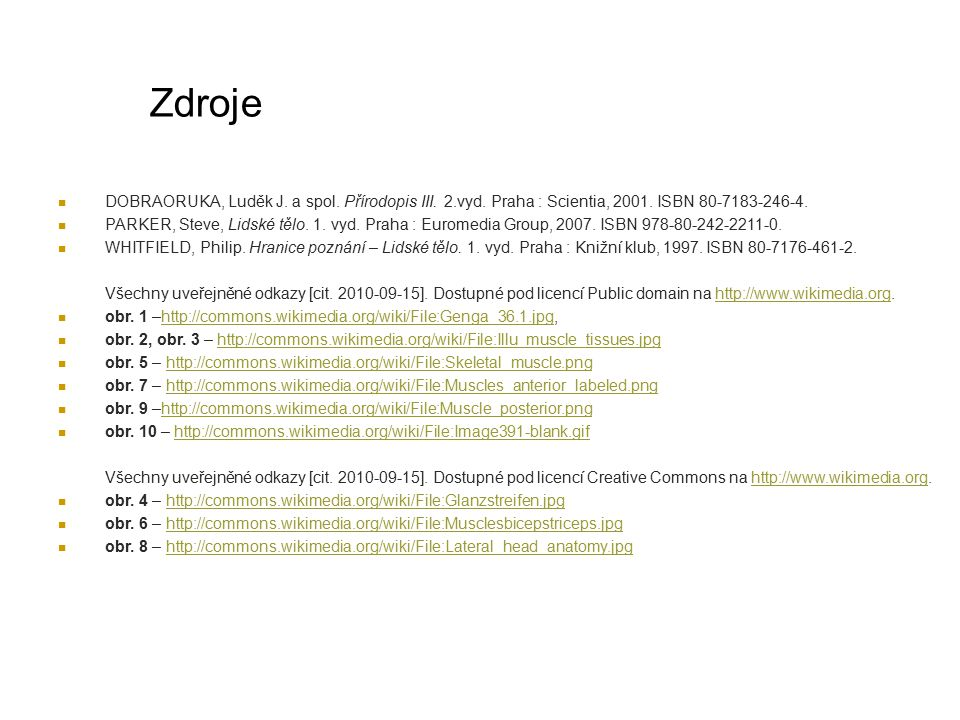 Zdroje DOBRAORUKA, Luděk J. a spol. Přírodopis III. 2.vyd. Praha : Scientia, 2001. ISBN 80-7183-246-4.