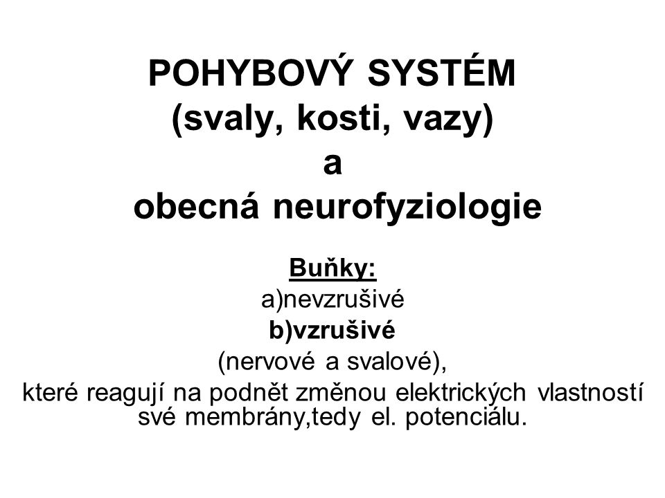POHYBOVÝ SYSTÉM (svaly, kosti, vazy) a obecná neurofyziologie