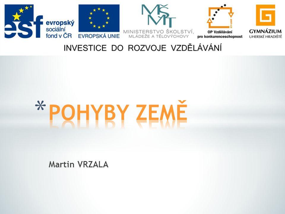 POHYBY ZEMĚ Martin VRZALA