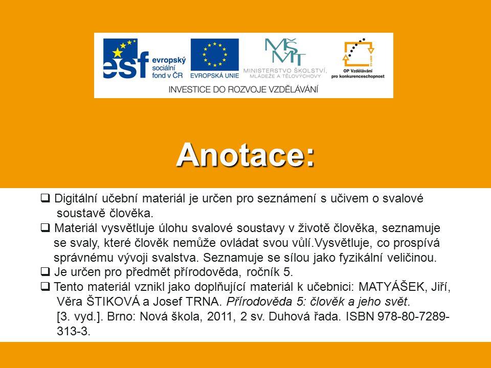 Anotace: Digitální učební materiál je určen pro seznámení s učivem o svalové soustavě člověka.
