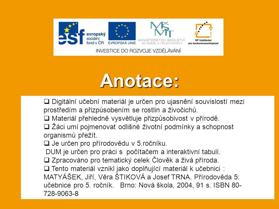Anotace: Digitální učební materiál je určen pro ujasnění souvislostí mezi prostředím a přizpůsobením se rostlin a živočichů.