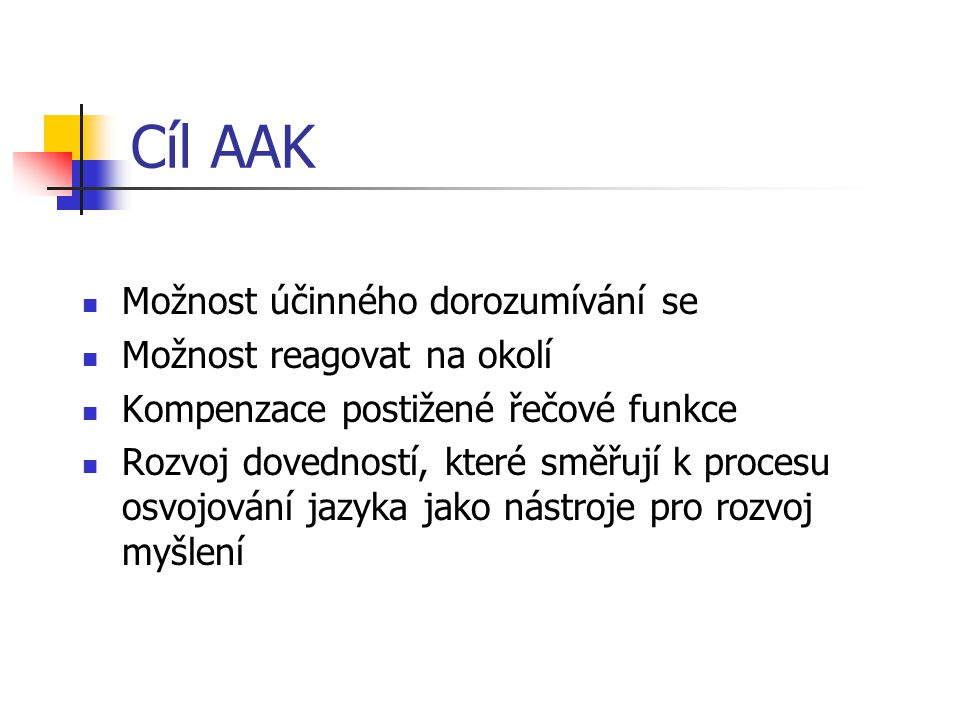 Cíl AAK Možnost účinného dorozumívání se Možnost reagovat na okolí