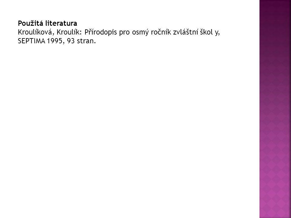 Použitá literatura Kroulíková, Kroulík: Přírodopis pro osmý ročník zvláštní škol y, SEPTIMA 1995, 93 stran.