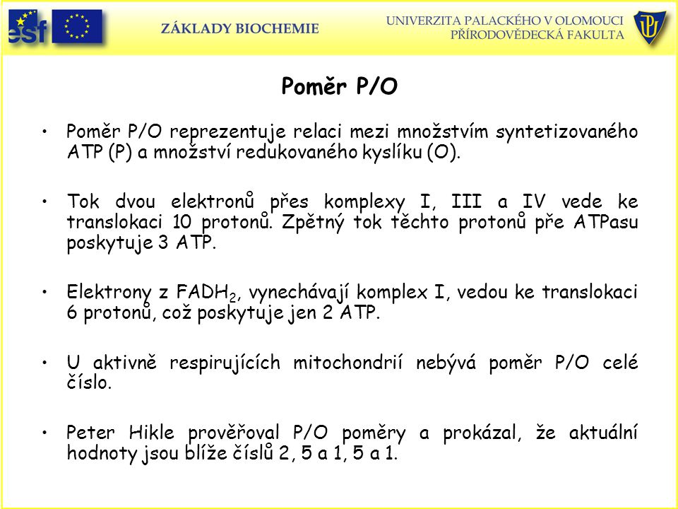 Poměr P/O Poměr P/O reprezentuje relaci mezi množstvím syntetizovaného ATP (P) a množství redukovaného kyslíku (O).