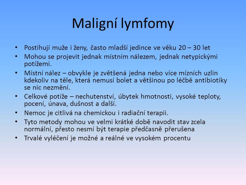 Maligní lymfomy Postihují muže i ženy, často mladší jedince ve věku 20 – 30 let.