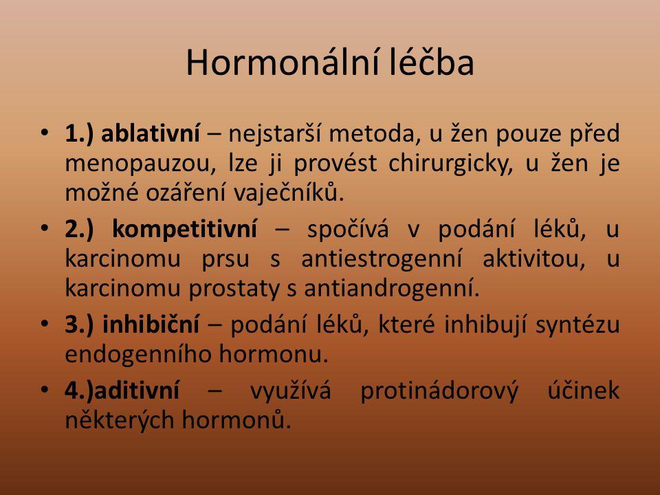 Hormonální léčba 1.) ablativní – nejstarší metoda, u žen pouze před menopauzou, lze ji provést chirurgicky, u žen je možné ozáření vaječníků.