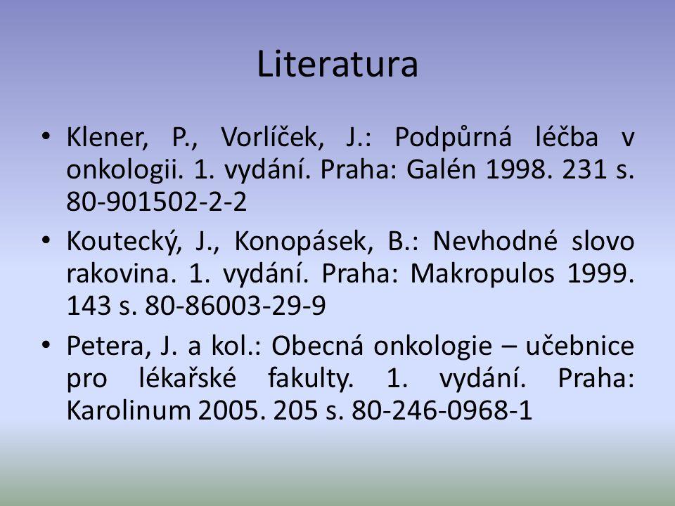 Literatura Klener, P., Vorlíček, J.: Podpůrná léčba v onkologii. 1. vydání. Praha: Galén 1998. 231 s. 80-901502-2-2.