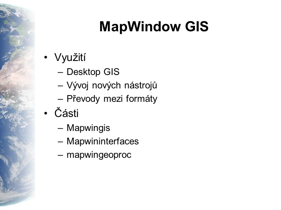 MapWindow GIS Využití Části Desktop GIS Vývoj nových nástrojů
