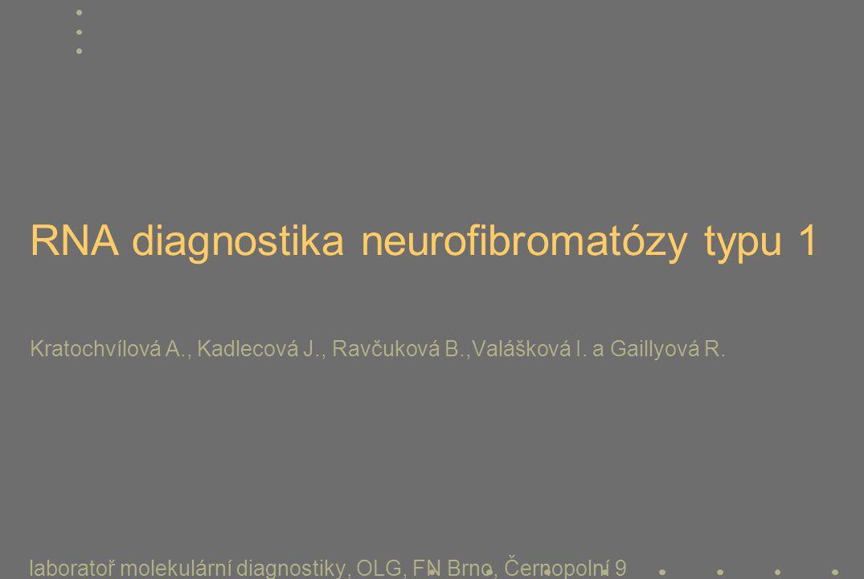 RNA diagnostika neurofibromatózy typu 1 Kratochvílová A. , Kadlecová J