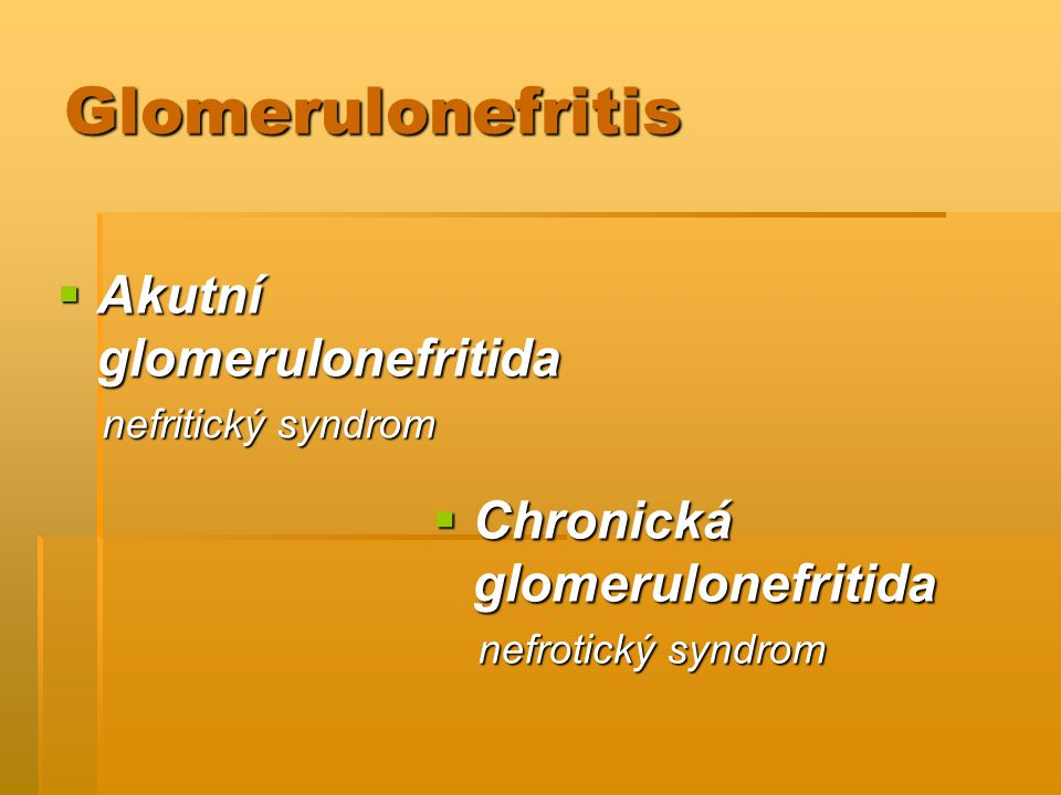 Glomerulonefritis Akutní glomerulonefritida