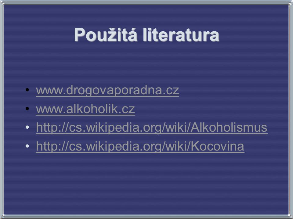 Použitá literatura www.drogovaporadna.cz www.alkoholik.cz