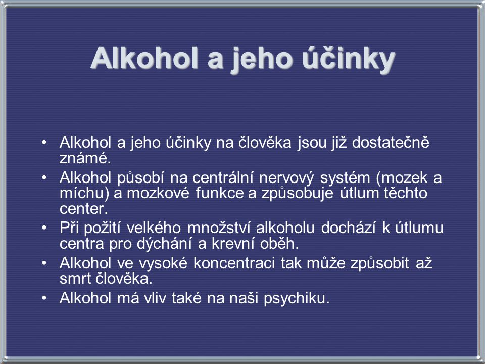 Alkohol a jeho účinky Alkohol a jeho účinky na člověka jsou již dostatečně známé.