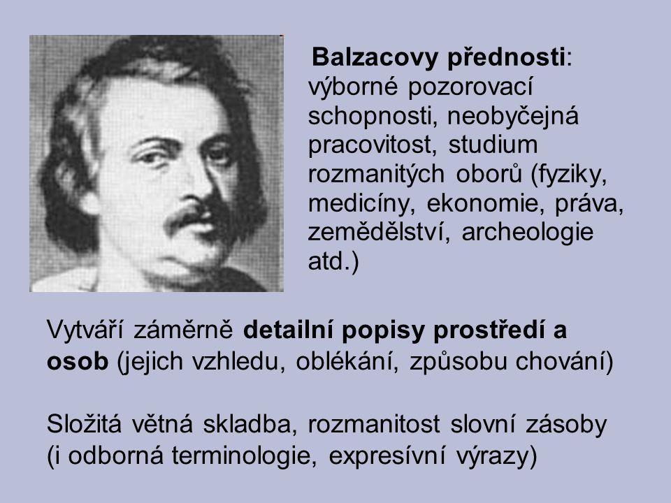 Balzacovy přednosti: výborné pozorovací schopnosti, neobyčejná pracovitost, studium rozmanitých oborů (fyziky, medicíny, ekonomie, práva, zemědělství, archeologie atd.)