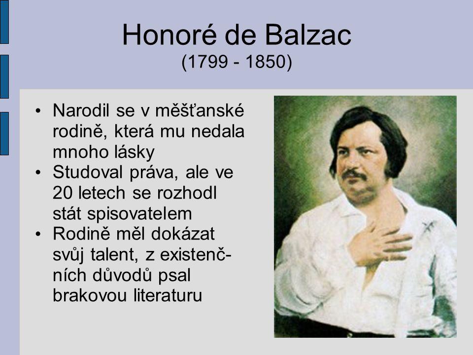Honoré de Balzac (1799 - 1850) Narodil se v měšťanské rodině, která mu nedala mnoho lásky.