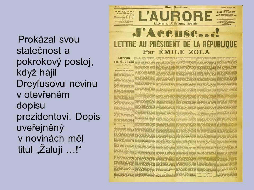 Prokázal svou statečnost a pokrokový postoj, když hájil Dreyfusovu nevinu v otevřeném dopisu prezidentovi. Dopis uveřejněný