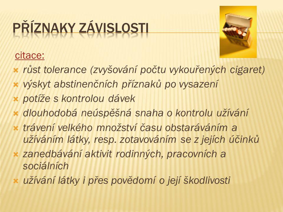 Příznaky závislosti citace: růst tolerance (zvyšování počtu vykouřených cigaret) výskyt abstinenčních příznaků po vysazení.