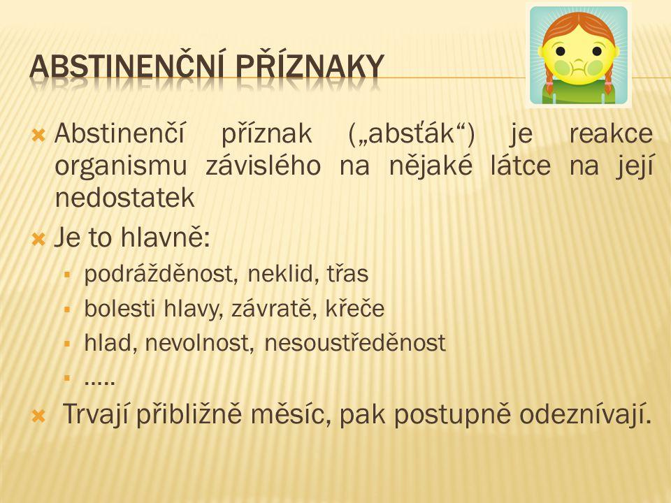 """Abstinenční příznaky Abstinenčí příznak (""""absťák ) je reakce organismu závislého na nějaké látce na její nedostatek."""