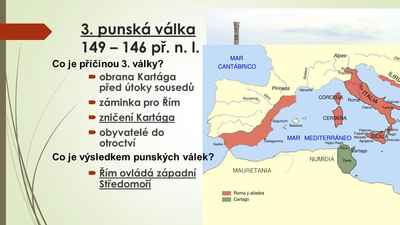 3. punská válka 149 – 146 př. n. l. Co je příčinou 3. války