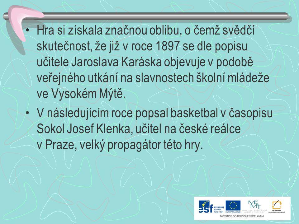 Hra si získala značnou oblibu, o čemž svědčí skutečnost, že již v roce 1897 se dle popisu učitele Jaroslava Karáska objevuje v podobě veřejného utkání na slavnostech školní mládeže ve Vysokém Mýtě.