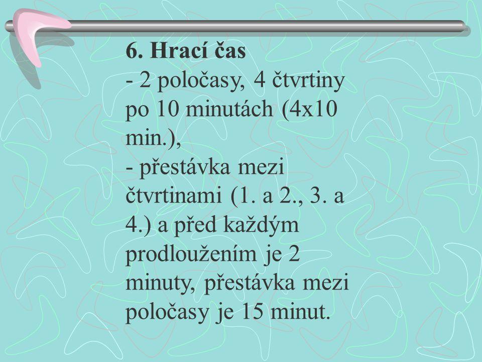 6. Hrací čas - 2 poločasy, 4 čtvrtiny po 10 minutách (4x10 min