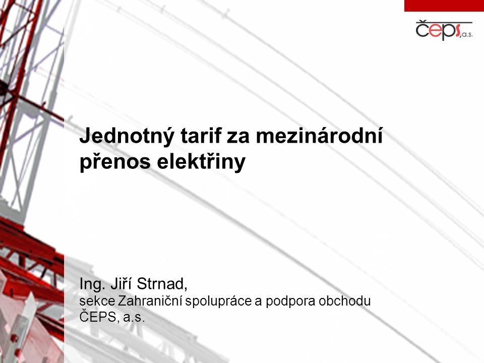 Jednotný tarif za mezinárodní přenos elektřiny Ing. Jiří Strnad,