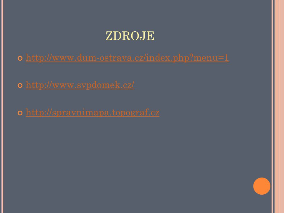 ZDROJE http://www.dum-ostrava.cz/index.php menu=1