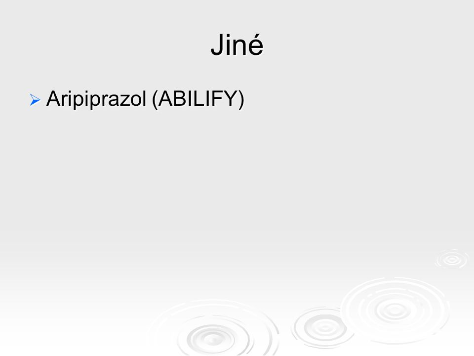 Jiné Aripiprazol (ABILIFY)
