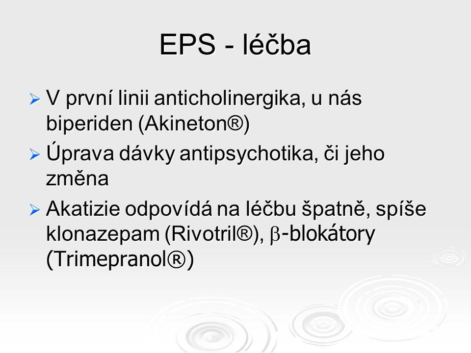 EPS - léčba V první linii anticholinergika, u nás biperiden (Akineton®) Úprava dávky antipsychotika, či jeho změna.