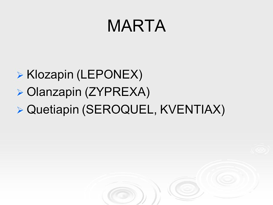 MARTA Klozapin (LEPONEX) Olanzapin (ZYPREXA)