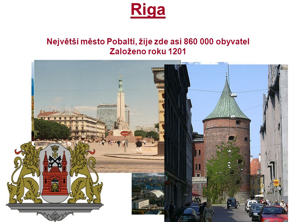 Riga Největší město Pobaltí, žije zde asi 860 000 obyvatel Založeno roku 1201