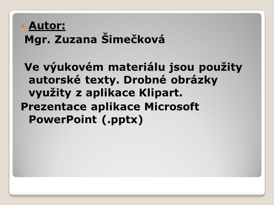 Autor: Mgr. Zuzana Šimečková. Ve výukovém materiálu jsou použity autorské texty. Drobné obrázky využity z aplikace Klipart.