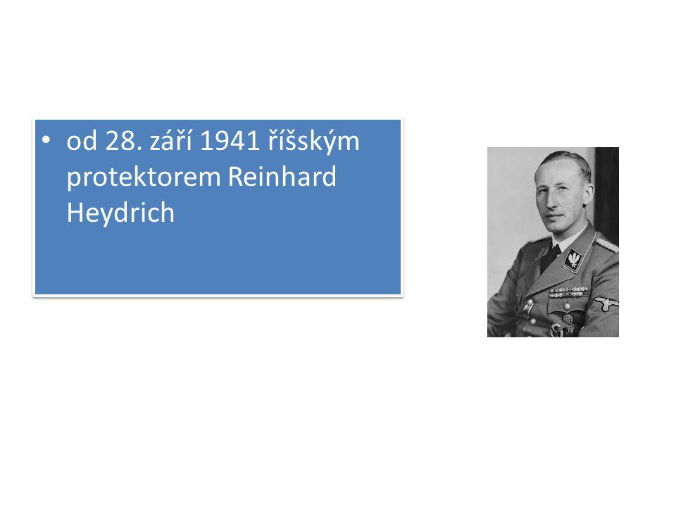 od 28. září 1941 říšským protektorem Reinhard Heydrich