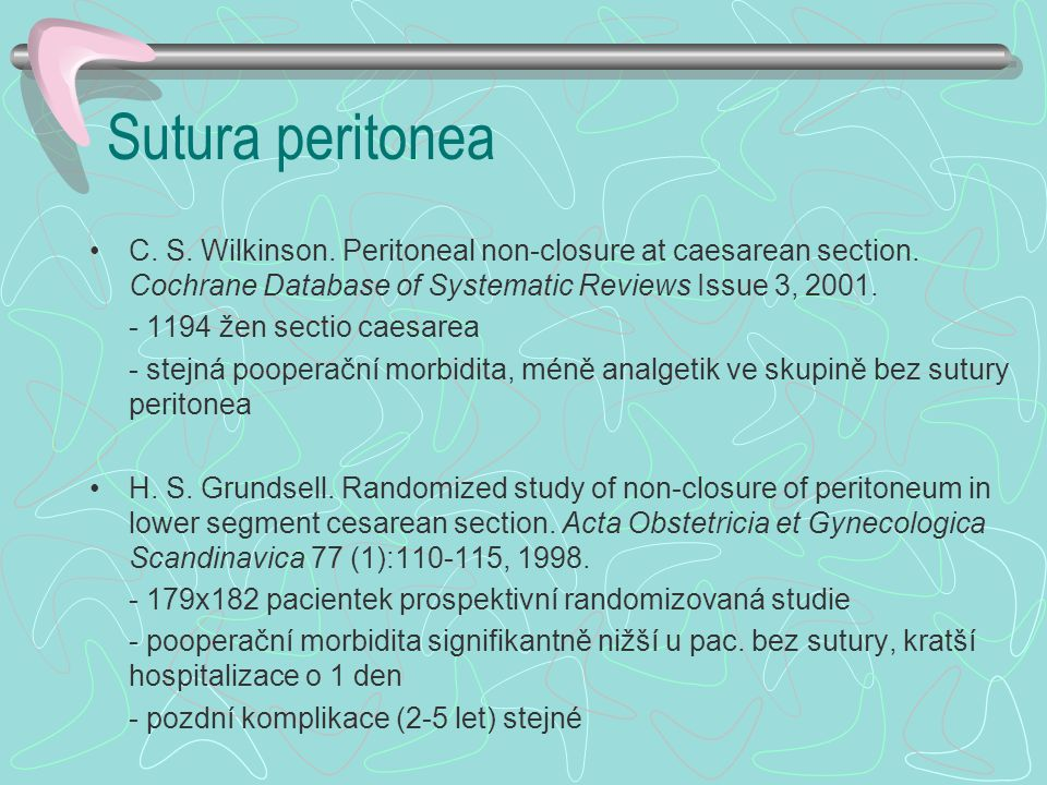 Sutura peritonea C. S. Wilkinson. Peritoneal non-closure at caesarean section. Cochrane Database of Systematic Reviews Issue 3, 2001.