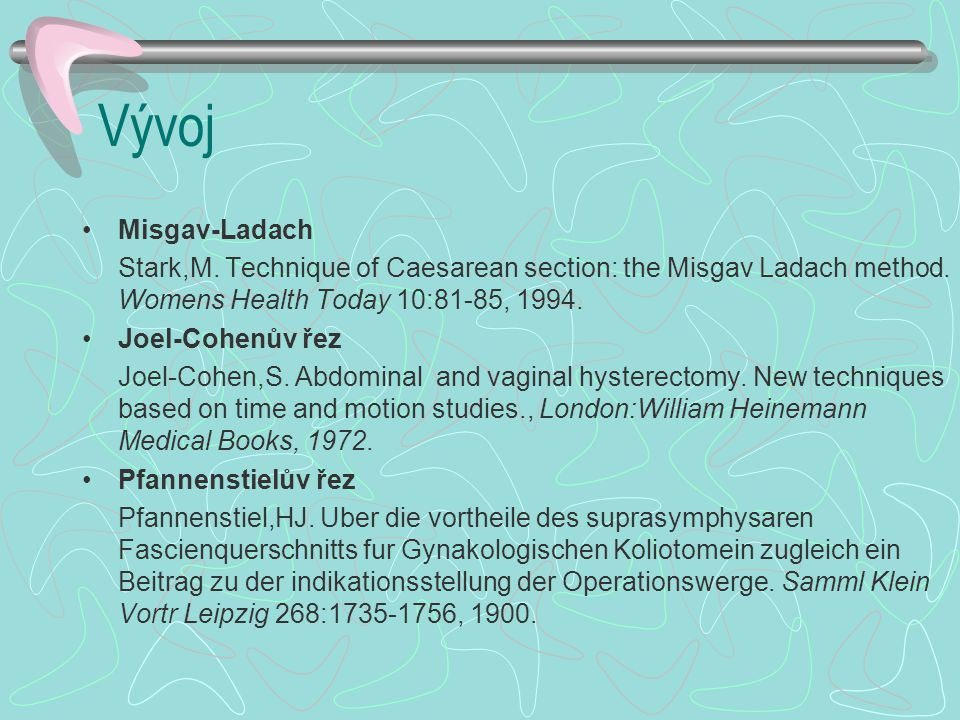 Vývoj Misgav-Ladach. Stark,M. Technique of Caesarean section: the Misgav Ladach method. Womens Health Today 10:81-85, 1994.