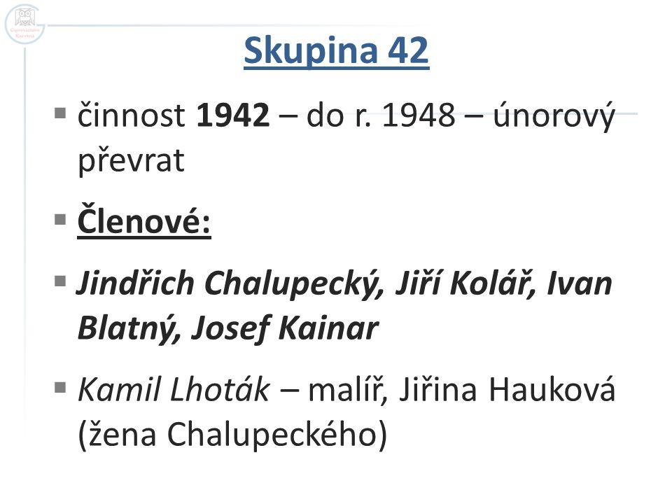Skupina 42 činnost 1942 – do r. 1948 – únorový převrat Členové: