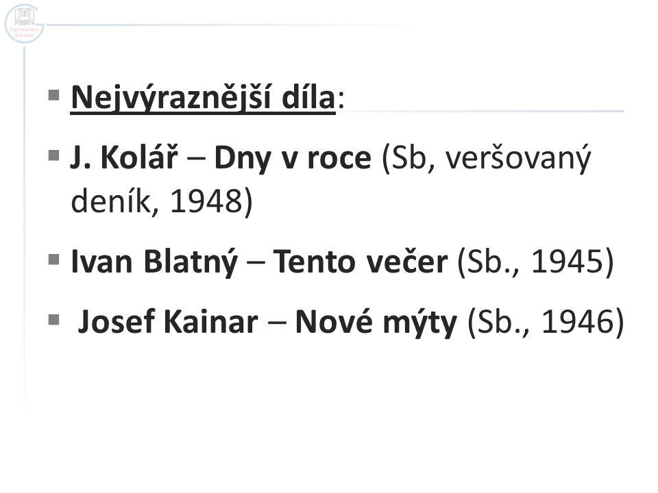 Nejvýraznější díla: J. Kolář – Dny v roce (Sb, veršovaný deník, 1948) Ivan Blatný – Tento večer (Sb., 1945)