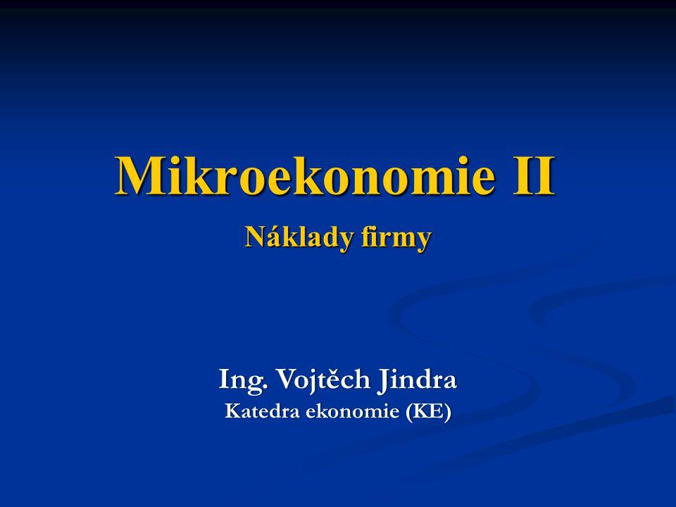 Mikroekonomie II Náklady firmy Ing. Vojtěch Jindra