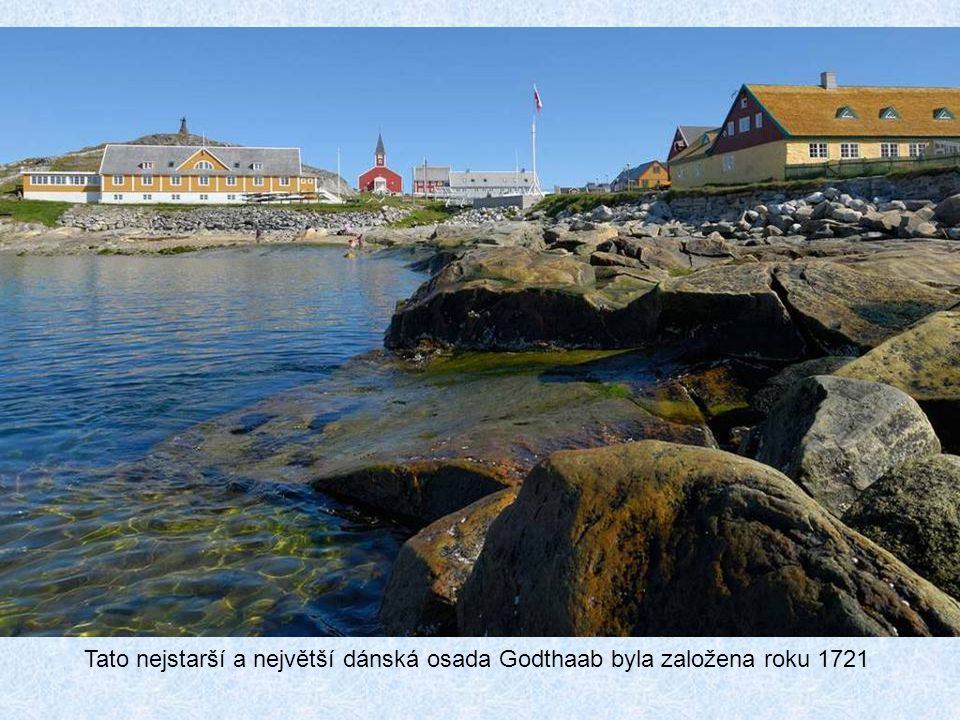 Tato nejstarší a největší dánská osada Godthaab byla založena roku 1721