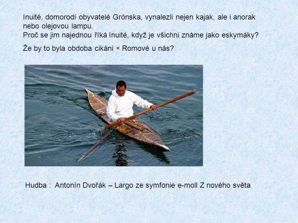 Inuité, domorodí obyvatelé Grónska, vynalezli nejen kajak, ale i anorak nebo olejovou lampu. Proč se jim najednou říká Inuité, když je všichni známe jako eskymáky