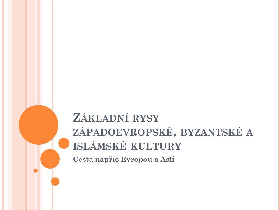 Základní rysy západoevropské, byzantské a islámské kultury