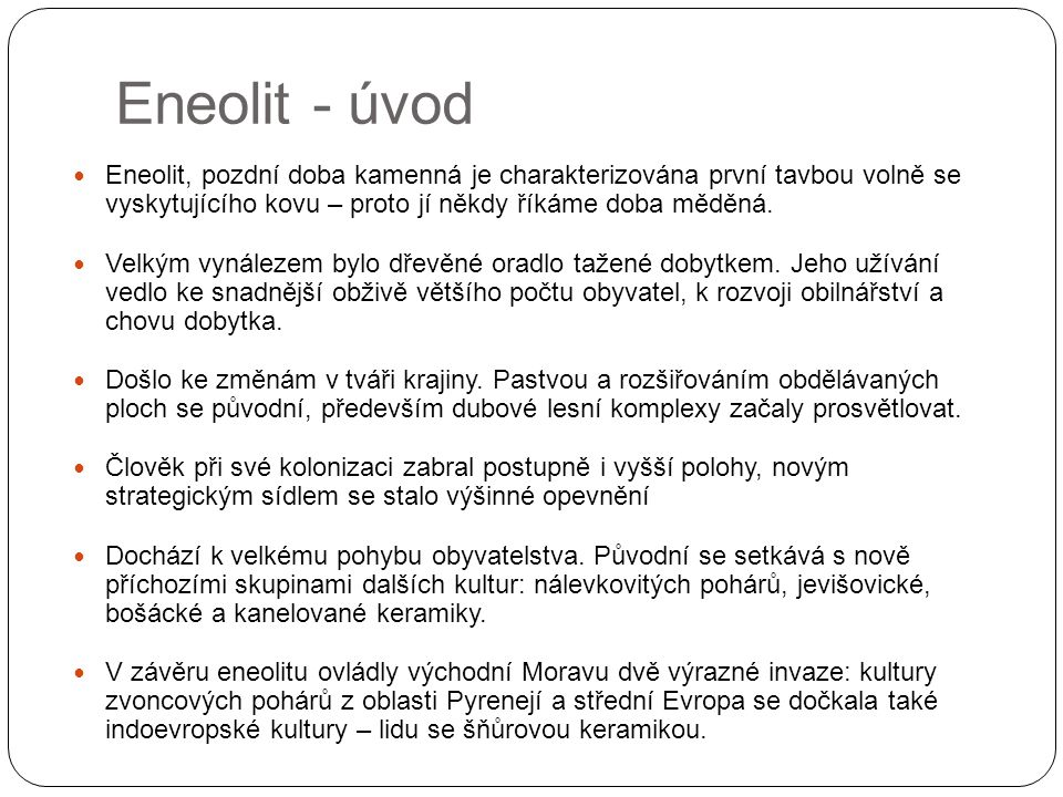 Eneolit - úvod Eneolit, pozdní doba kamenná je charakterizována první tavbou volně se vyskytujícího kovu – proto jí někdy říkáme doba měděná.