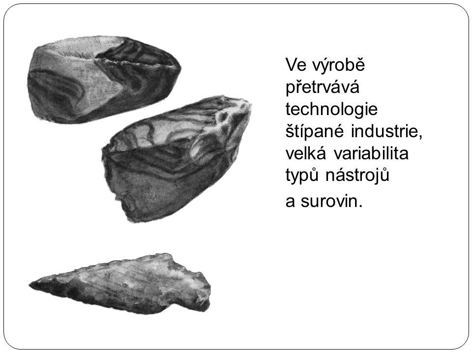 Ve výrobě přetrvává technologie štípané industrie, velká variabilita typů nástrojů