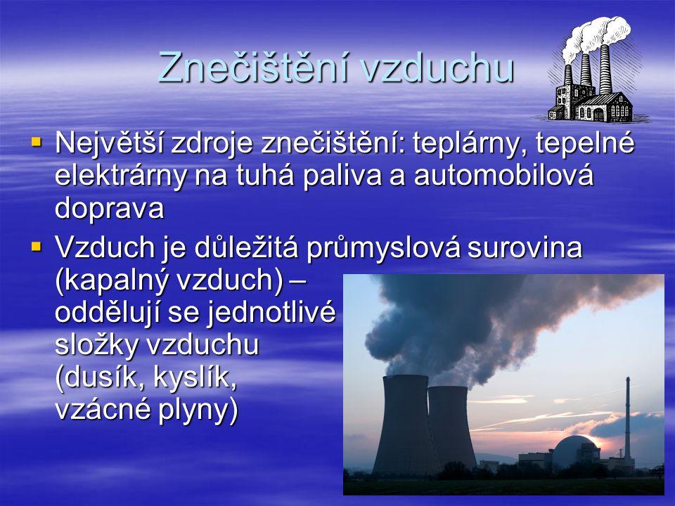 Znečištění vzduchu Největší zdroje znečištění: teplárny, tepelné elektrárny na tuhá paliva a automobilová doprava.